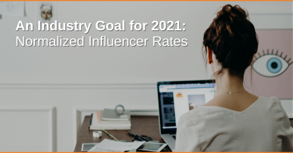 An Industry Goal for 2021: Normalized Influencer Rates