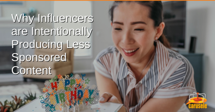Why Influencers are Intentionally Producing Less Sponsored Content