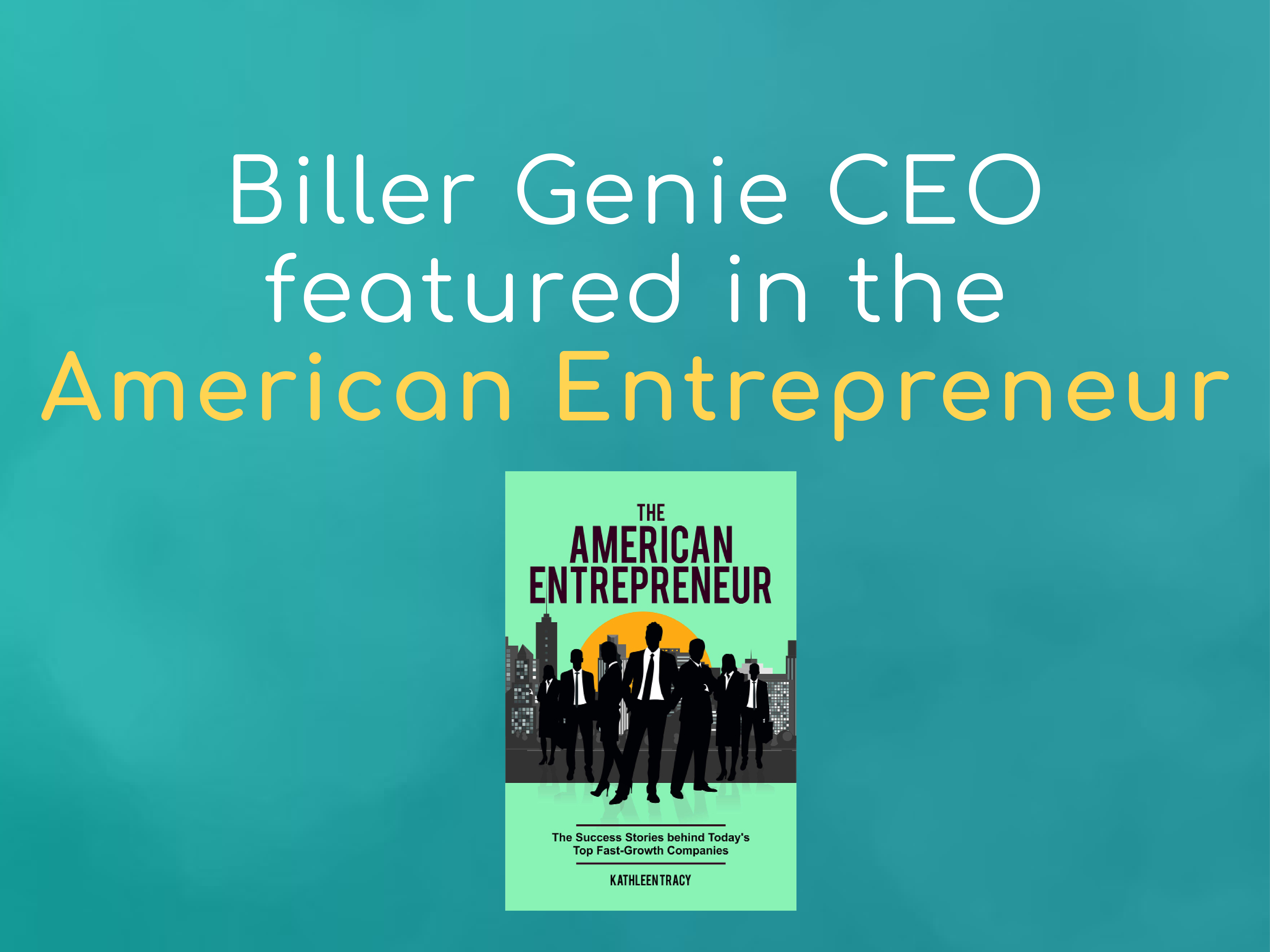 Biller Genie CEO featured in the American Entrepreneur