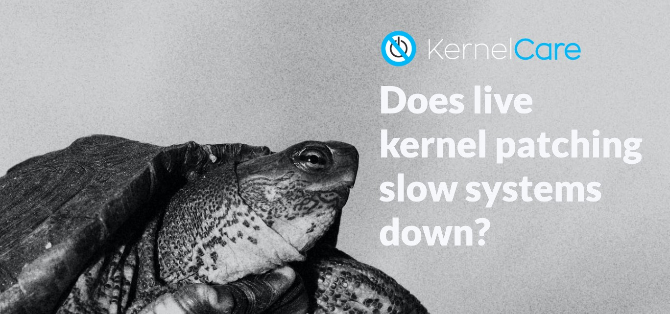 Does live kernel patching slow systems down_