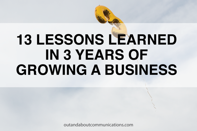 13 LESSONS LEARNED IN 3 YEARS OF GROWING A BUSINESS