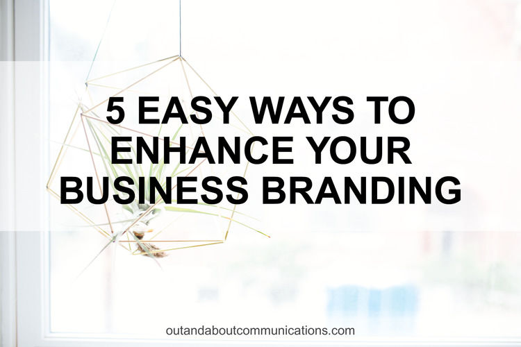 5 Easy Ways to Enhance Your Business Branding