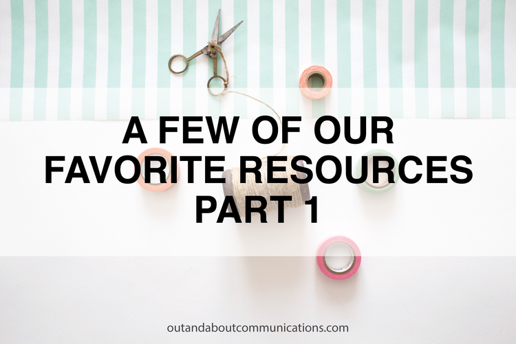 A Few of Our Favorite Resources Pt. 1