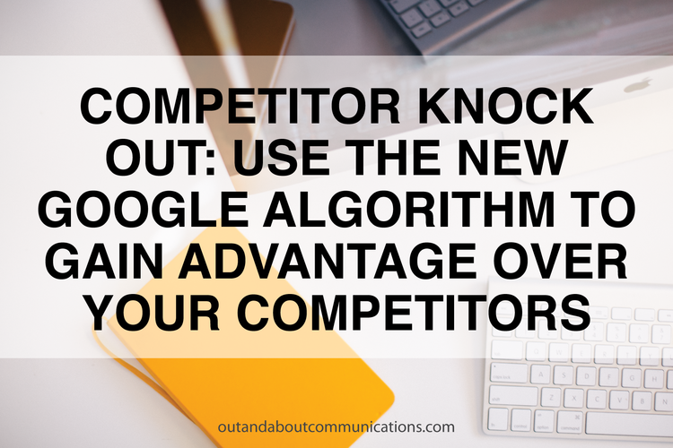 Competitor Knock Out: Use the New Google Algorithm to Gain Advantage Over Your Competitors