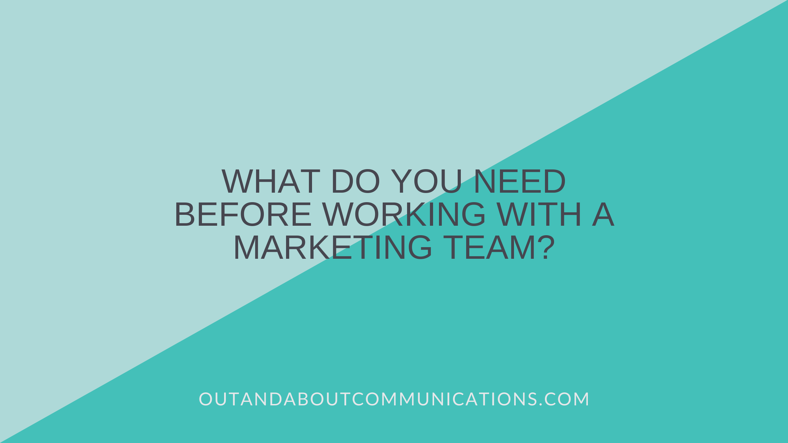 What Do You Need Before Working With A Marketing Team?