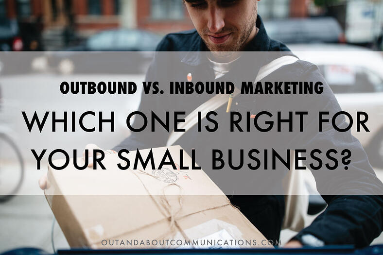 Outbound vs. Inbound Marketing: Which Is Right For Your Small Business?