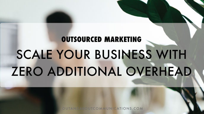 Outsourced Marketing: Scale Your Business with Zero Additional Overhead