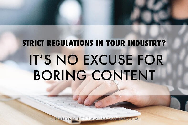 Strict Regulations in Your Industry? It's No Excuse for Boring Content