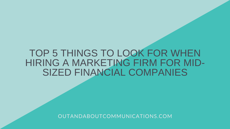 Top 5 Things to Look for When Hiring a Marketing Firm For Mid-Sized Financial Companies