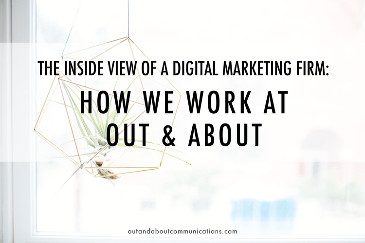 The Inside View of a Digital Marketing Firm: How We Work at Out & About