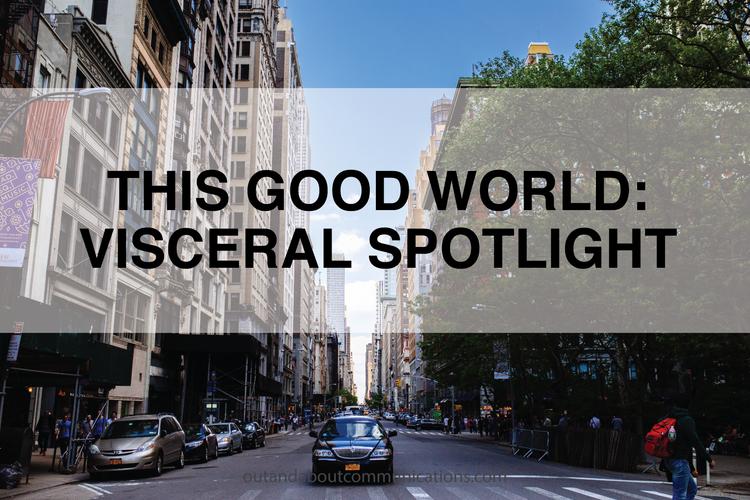 This Good World: Visceral Spotlight
