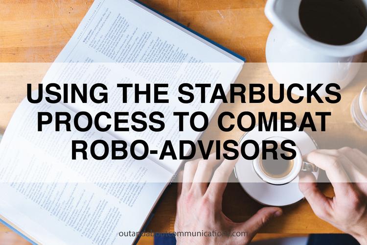 Using the Starbucks Process to Combat Robo-Advisors