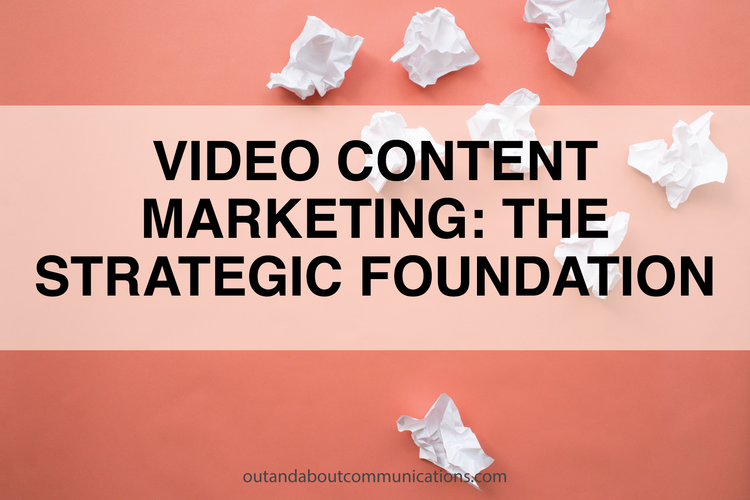 Video Content Marketing: The Strategic Foundation