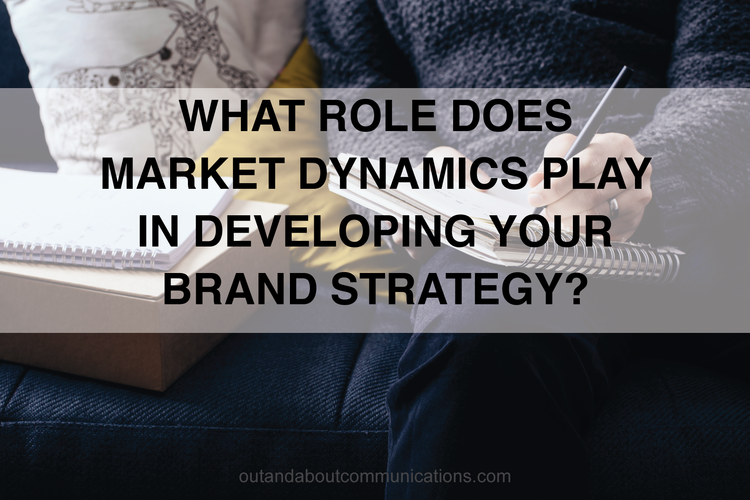 What Role Does Market Dynamics Play in Developing Your Brand Strategy?