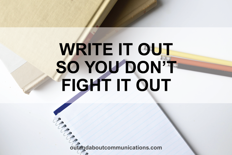 Write it Out So You Don't Fight it Out