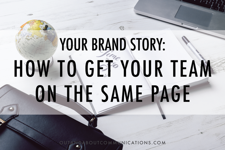 Your Brand Story: How to Get Your Team On the Same Page