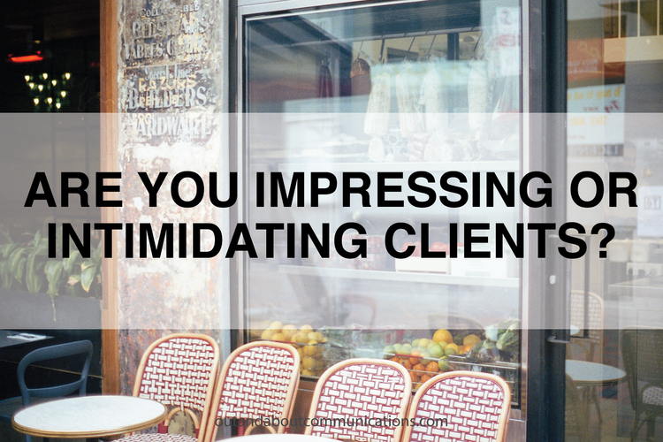 Are You Impressing or Intimidating Clients?