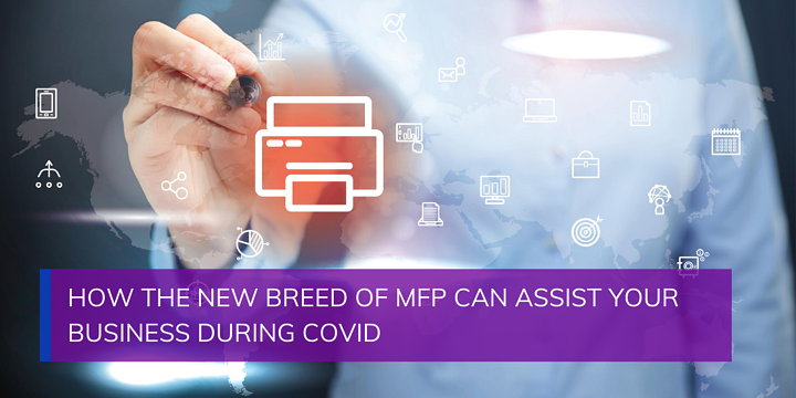 How the New Breed of MFP Can Assist Your Business During COVID