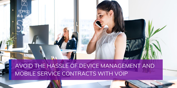 Avoid the Hassle of Device Management and Mobile Service Contracts with VOIP