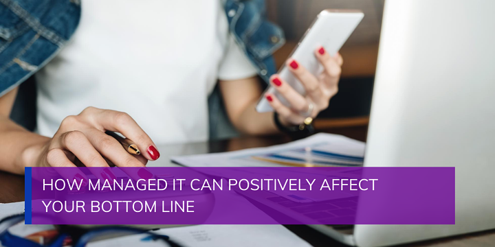 How Managed IT Can Positively Affect Your Bottom Line