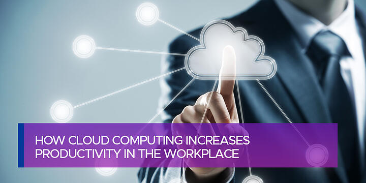 How Cloud Computing Increases Productivity in the Workplace