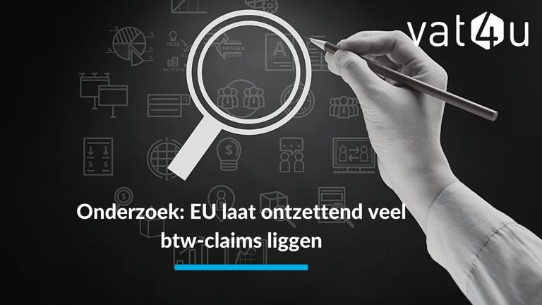 Onderzoek bevestigt: we laten in Europa ontzettend veel btw-claims liggen