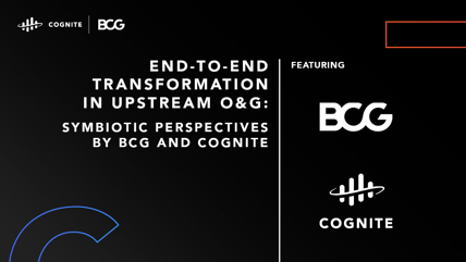 End-to-end Transformation in Upstream O&G: Symbiotic Perspectives by BCG and Cognite