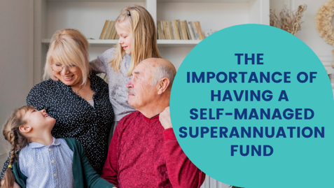 the-importance-of-having-a-self-managed-superannuation-fund