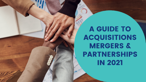 a-guide-to-acquisitions-mergers-and-partnership-in-2021