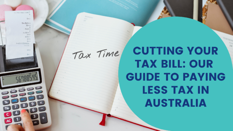 Cutting-Your-Tax-Bill-Our-Guide-to-Paying-Less-Tax-in-Australia