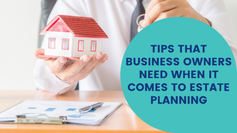tips-that-business-owners-need-when-it-comes-to-estate-planning