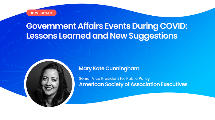 Webinar: Government Affairs Events During COVID: Lessons Learned and New Suggestions
