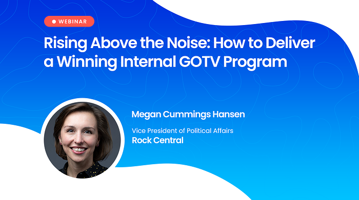 Webinar: Rising Above the Noise: How to Deliver a Winning Internal GOTV Program