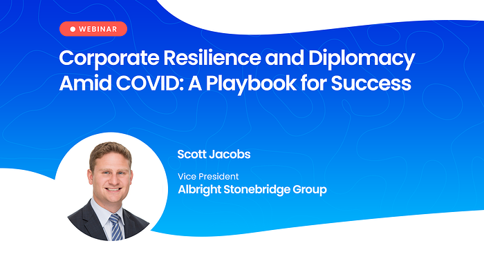 Webinar: Corporate Resilience and Diplomacy Amid COVID: A Playbook for Success