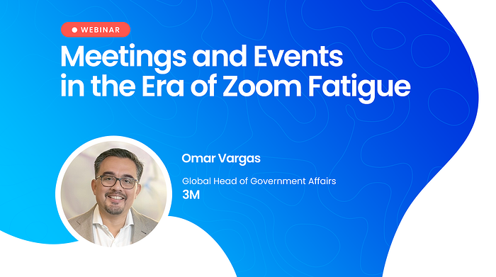 Meetings and Events in the Era of Zoom Fatigue