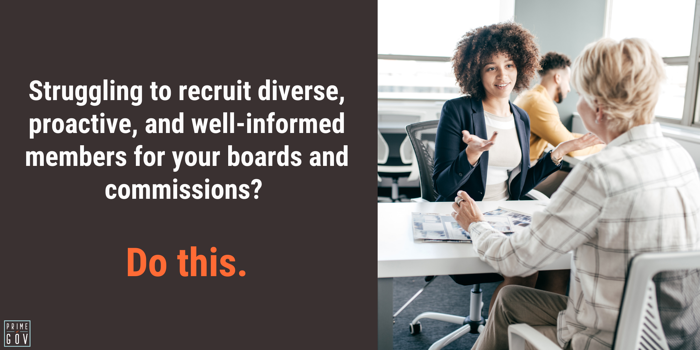 Struggling to recruit diverse, proactive, and well-informed members for your boards and commissions? Do this.