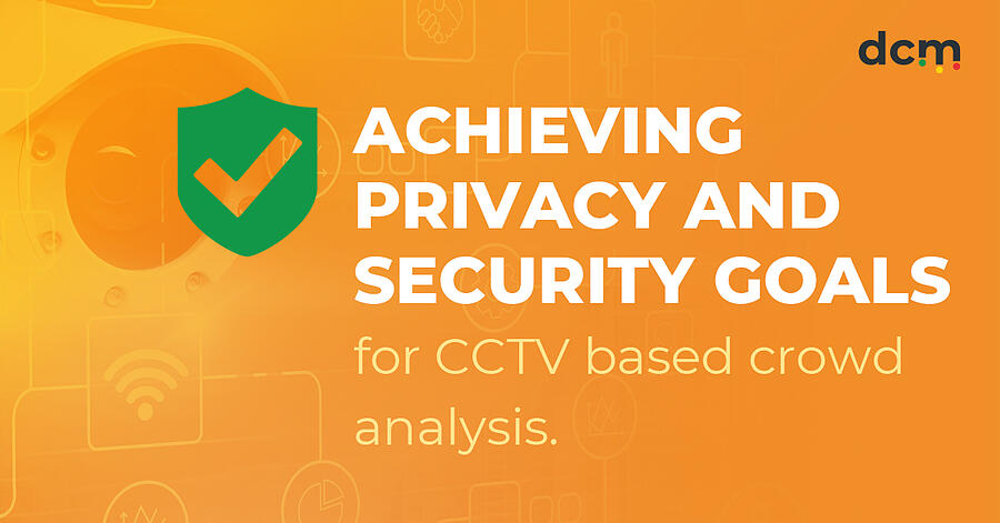 4 steps to achieving privacy and security goals for CCTV based crowd analysis