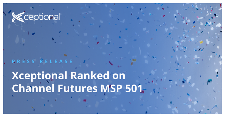 Press Release: Xceptional Ranked on Channel Futures MSP 501—Tech Industry's Most Prestigious List of Global Managed Service Providers