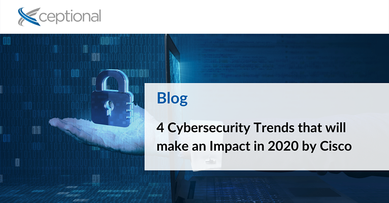 4 Cybersecurity Trends that will make an Impact in 2020 by Cisco