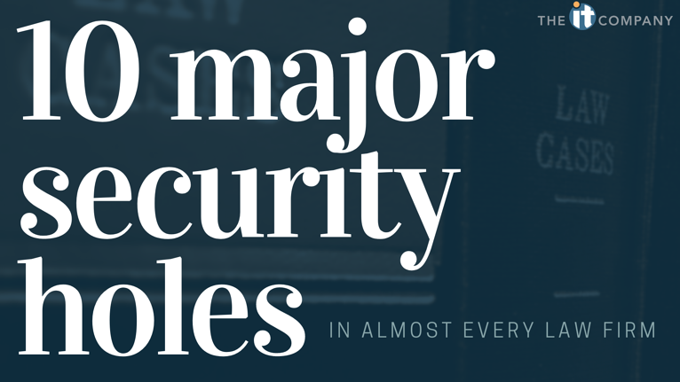 10 Major Security Holes in Almost Every Law Firm