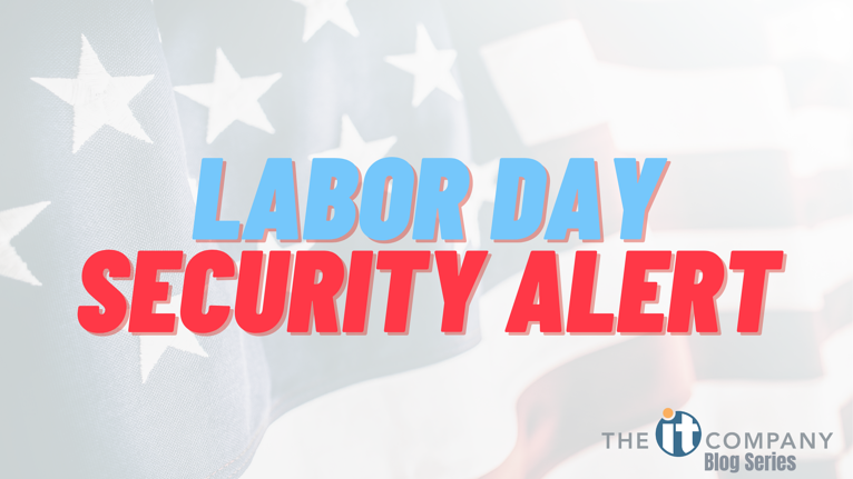You May Be Taking Labor Day Off, But Cyber Criminals Are Not