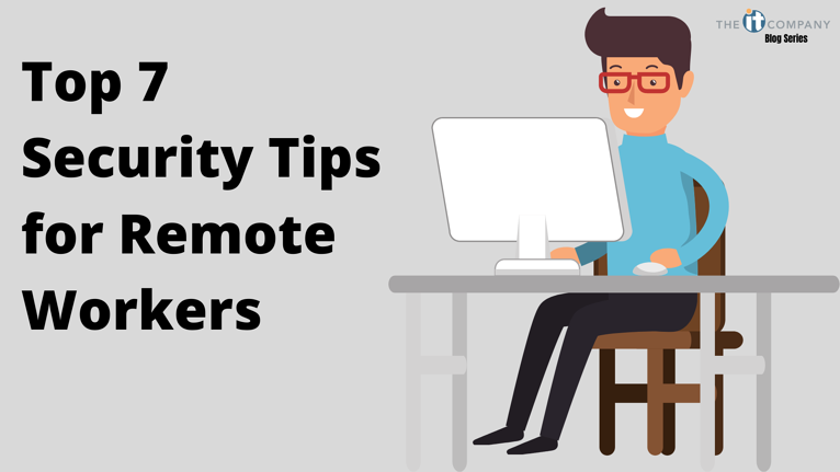 Top 7 Security Tips For Remote Workers