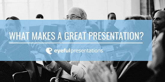 WHAT MAKES A GREAT PRESENTATION?