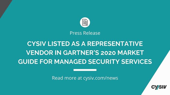 Press Release: Cysiv Listed as a Representative Vendor in Gartner's 2020 Market Guide for Managed Security Services