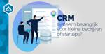 Een CRM voor kleine bedrijven of startups?