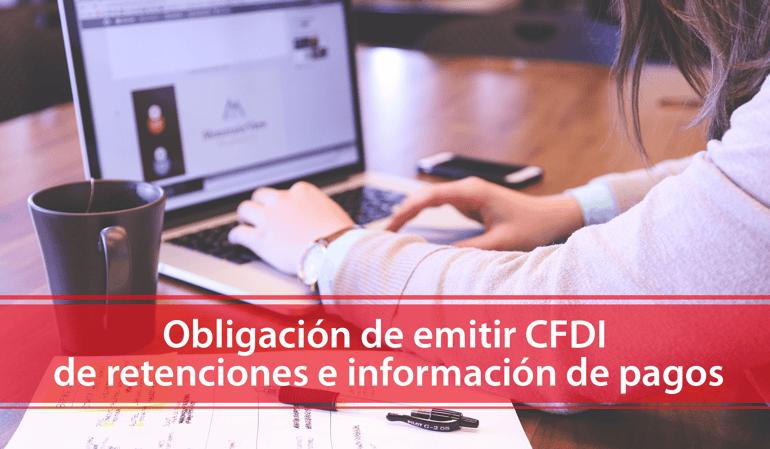 Obligación de emitir CFDI de retenciones e información de pagos