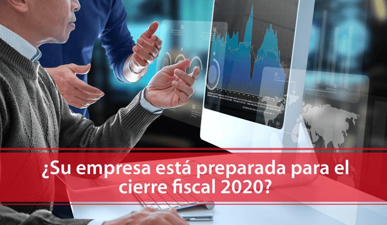 ¿Su empresa está preparada para el cierre fiscal 2020?