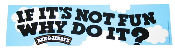 Ben & Jerry's famous bumper sticker