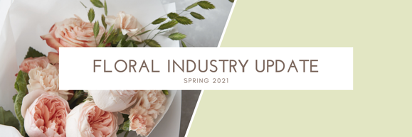 Flower industry update Spring 2021