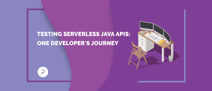 Testing Serverless Java APIs: One Developer's Journey